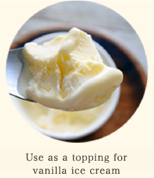 Use as a topping for vanilla ice cream